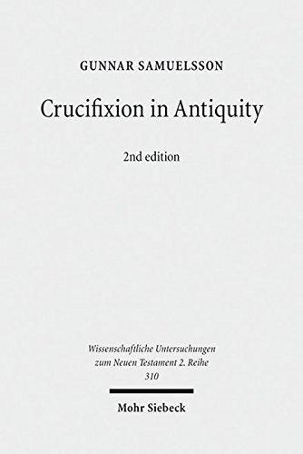 Crucifixion in Antiquity: An Inquiry into the Background and Significance of the New Testament Terminology of Crucifixion (Wissenschaftliche Untersuchungen Zum Neuen Testament 2.Reihe)