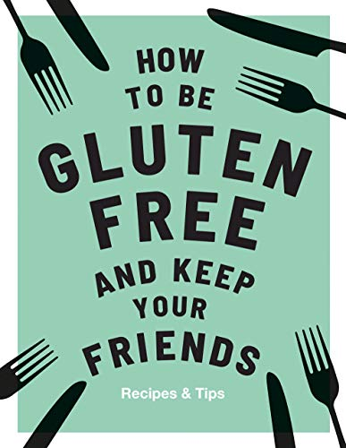 How to be Gluten-Free and Keep your Friends: Recipes & Tips by Anna Barnett, Quadrille