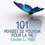 101 pensées de pouvoir pour la vie   Louise L. Hay