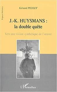 J.-k. huysmans la double quete. vers une vision synthetique de l'oeuvre par Gérard Peylet