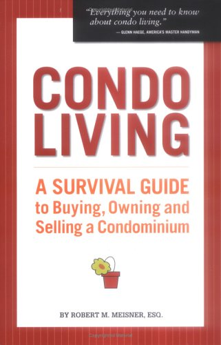 Condo Living: A Survival Guide to Buying, Owning and Selling a Condominium