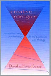 Creative Energies: Integrative Energy Psychotherapy for Self-Expression and Healing (Norton Energy Psychology)