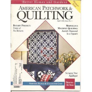 BETTER HOMES AND GARDENS AMERICAN PATCHWORK & QUILTING Magazine PREMIER ISSUE April 1993 Issue No. 1 (Patterns, Quilts, designs, Rotary Project, Amish diamond in a square, scrappy star applique)