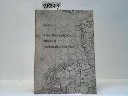 Kleine Kartengeschichte Frieslands zwischen Ems und Jade