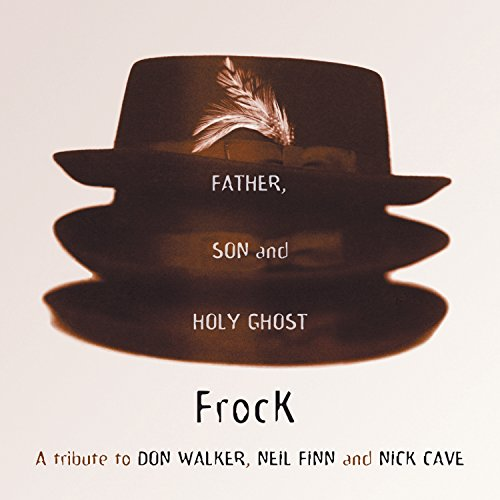 The Father, Son And Holy Ghost: A Tribute To Don Walker, Neil Finn And Nick Cave