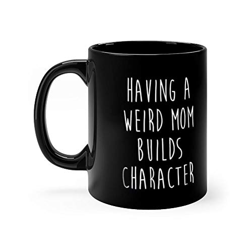 (Having A Weird Mom Builds Character 11 Oz Ceramic Glossy Mugs With Easy Grip Handle, Give A Classic For Look And Feel. 11 Oz)