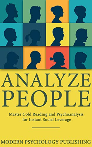 Instant People Reading - Analyze People: Master Cold Reading and Psychoanalysis for Instant Social Leverage