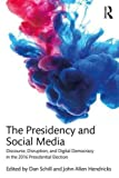 img - for The Presidency and Social Media: Discourse, Disruption, and Digital Democracy in the 2016 Presidential Election book / textbook / text book