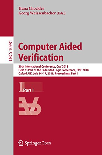 Computer Aided Verification: 30th International Conference, CAV 2018, Held as Part of the Federated Logic Conference, FloC 2018, Oxford, UK, July 14-17, ... Notes in Computer Science Book 10981)