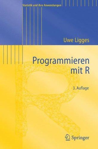 Programmieren Mit R (Statistik Und Ihre Anwendungen) (German Edition): 3. Auflage