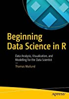Beginning Data Science in R: Data Analysis, Visualization, and Modelling for the Data Scientist Front Cover
