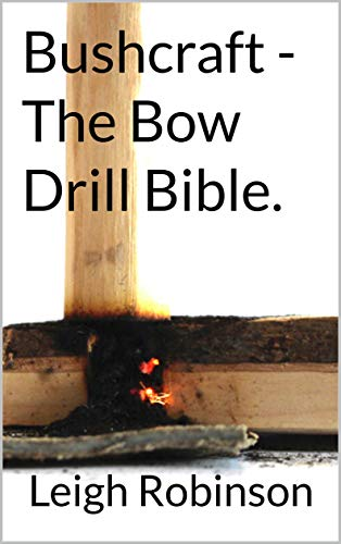 Bushcraft - The Bow Drill Bible. by [Robinson, Leigh]