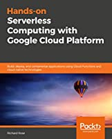 Hands-on Serverless Computing with Google Cloud Platform Front Cover