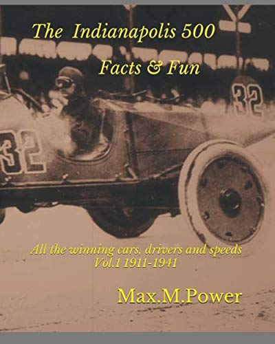 The Indianapolis 500-facts and fun: All the winning cars, drivers and speeds .1911 to 1941 (The Indianapolis 500 Races)