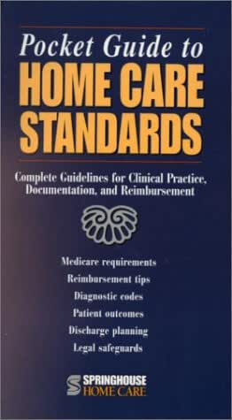 Pocket Guide to Home Care Standards: Complete Guidelines for Clinical Practice, Documentation, and Reimbursement