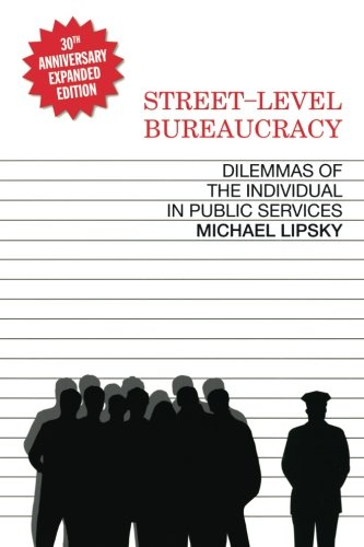 Street Level Bureaucracy  Dilemmas Of The Individual In Public Service  30Th Anniversary Expanded Edition
