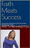 Faith Meets Success: A Empowering Blueprint Journal to help Increase your Faith (v1 Book 12017)