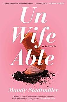 Unwifeable: A Memoir by [Stadtmiller, Mandy]