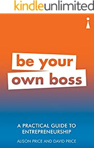A Practical Guide to Entrepreneurship: Be Your Own Boss (Introducing...)