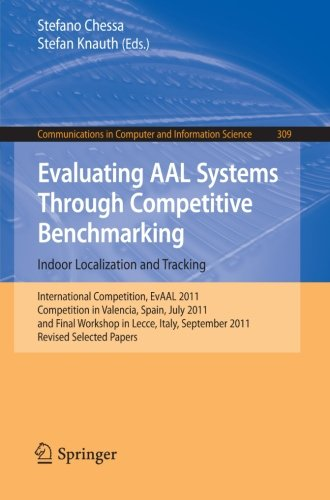 Evaluating AAL Systems Through Competitive Benchmarking - Indoor Localization and Tracking: International Competition, EvAAL 2011, Competition in ... in Computer and Information Science by Brand: Springer