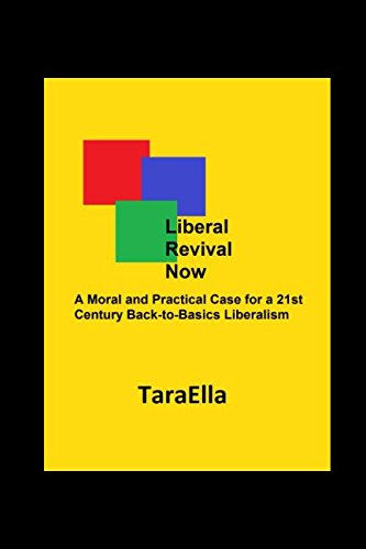 Liberal Revival Now: A Moral and Practical Case for a 21st Century Back-to-Basics Liberalism pdf