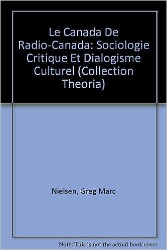 Livres à télécharger gratuitement Le Canada De Radio-Canada: Sociologie Critique Et Dialogisme Culturel en français PDF FB2 by Greg Marc Nielsen 0921916213