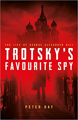 Trotskys Favourite Spy The Life of George Alexander Hill