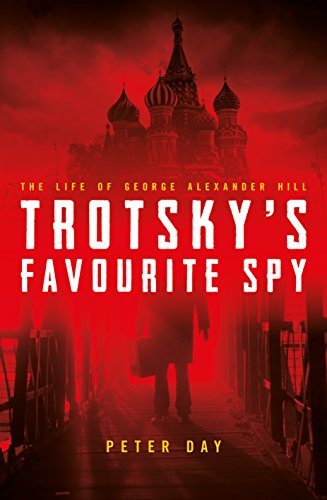 Book Cover: Trotsky's Favourite Spy: The Life of George Alexander Hill