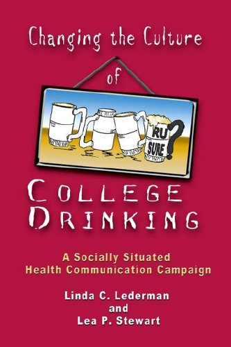 Changing The Culture Of College Drinking: A Socially Situated Health Communication Campaign (Hampton Press Communication Series: Health Communication) (Alcohol And Binge Drinking In College Students)