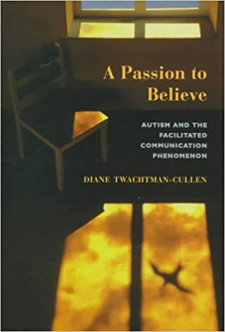 a passion to believe autism and the facilitated communication  a passion to believe autism and the facilitated communication phenomenon essays in developmental science diane twachtman cullen 9780813390987