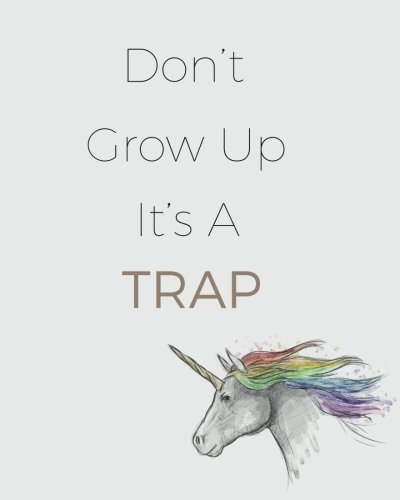 Don't Grow Up. It's A Trap: College Journal / Size 8 x 10 / College Ruled Journal With Enough space to write in (Cute Quote Journal) (Volume 3)