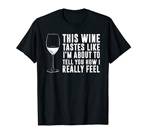 Like Men Wine - This Wine Tastes Like I'm About To Tell You How I Feel Shirt
