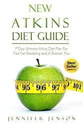 New Atkins Diet Guide: 7 Day Ultimate Atkins Diet Plan For Fast Fat Shedding and A Slimmer You (New Atkins, New Atkins Diet, Atkins Diet plan, New Atkins Diet plan, Simple Weight Loss)