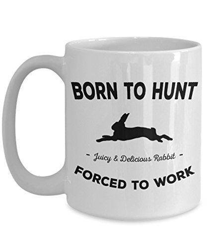 Born To Hunt Coffee Mug - Forced To Work Rabbit Hunting Theme Cup - Meat Eater Gift