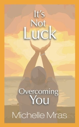 It's Not Luck: Overcoming You