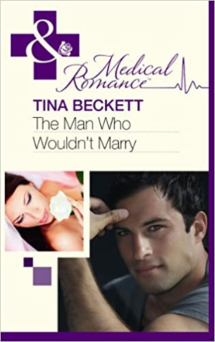 The Man Who Wouldn't Marry (Mills and Boon Medical)