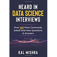 Heard In Data Science Interviews: Over 650 Most Commonly Asked Interview Questions & Answers
