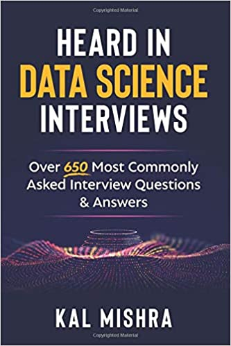 Heard In Data Science Interviews Over 650 Most Commonly Asked