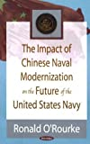 The Impact of Chinese Naval Modernization on the Future of the United States Navy, O'Rourke, Ronald, 1600211496