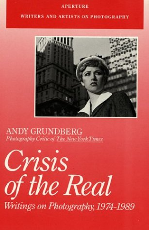 Crisis of the Real: Writings on Photography, 1974-1989 (Aperture Writers & Artists on Photography)