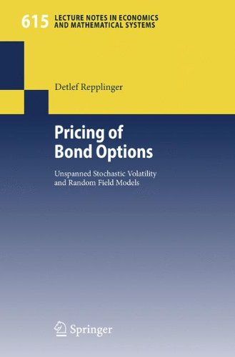 Pricing of Bond Options: Unspanned Stochastic Volatility and Random Field Models (Lecture Notes in Economics and Mathematical Systems)