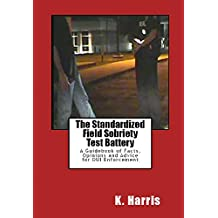 The Standardized Field Sobriety Test Battery: A Guidebook of Facts, Opinions and Advice for DUI Enforcement