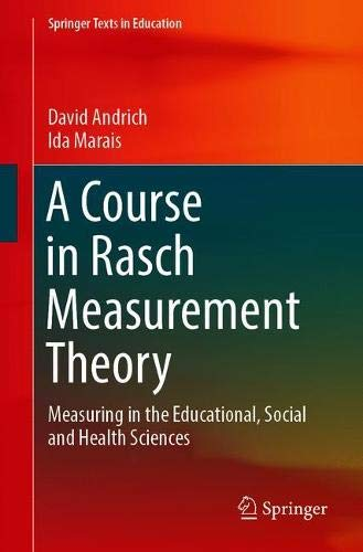 A Course in Rasch Measurement Theory: Measuring in the Educational, Social and Health Sciences (Springer Texts in Education) (Test Measurement Assessment And Evaluation In Education)