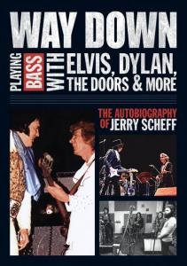 Jerry Scheff: Way Down - Playing Bass With Elvis, Dylan, The Doors And More