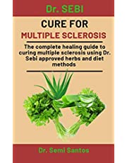 Dr. Sebi Cure For Multiple Sclerosis: The Complete Healing Guide To Curing Multiple Sclerosis Using Dr. Sebi Approved Herbs And Diet Methods