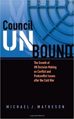 Book Council Unbound: The Growth of UN Decision Making on Conflict and Postconflict Issues after the Cold War by Michael J. Matheson (2006-12-04)