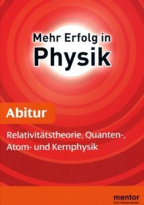 mentor Abiturhilfe: Physik Oberstufe: Relativitätstheorie, Quanten-, Atom- und Kernphysik