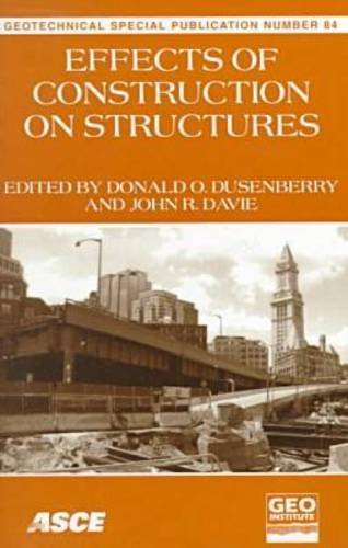 Effects of Construction on Structures: Proceedings of Sessions of Geo-Congress 98 (Geotechnical Special Publication)