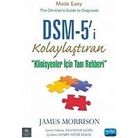 Dsm-5'i Kolaylaştıran: ''Klinisyenler İçin Tanı Rehberi''
