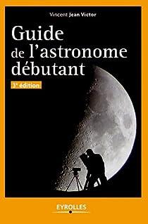 Guide de l'astronome débutant par Jean Victor